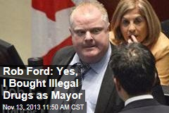 Rob Ford: Yes, I Bought Illegal Drugs as Mayor