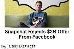 Snapchat Rejects $3B Offer From Facebook