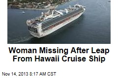 Woman Missing After Leap From Hawaii Cruise Ship