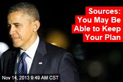 Sources: Obama to Let You Keep Your Plan