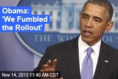 Obama: 'We Fumbled the Rollout'