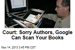 Court: Sorry Authors, Google Can Scan Your Books