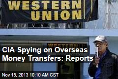 CIA Spying on Overseas Money Transfers: Reports