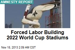 Amnesty: Forced Labor Building World Cup Venues