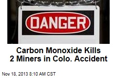 Carbon Monoxide Kills 2 Miners in Colo. Accident