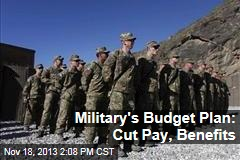 Military's Budget Plan: Cut Pay, Benefits