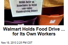 Walmart Holds Food Drive ... for Its Own Workers