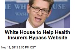 White House to Help Health Insurers Bypass Website