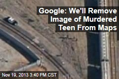 Google: We'll Remove Image of Murdered Teen From Maps