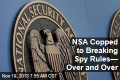 NSA Copped to Breaking Spy Rules— Over and Over
