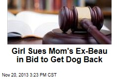 Girl Sues Mom's Ex-Beau in Bid to Get Dog Back