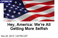 Hey, America: We're All Getting More Selfish