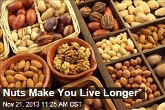 Nuts Make You Live Longer*