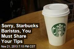 Sorry, Starbucks Baristas, You Must Share Your Tips