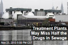 Treatment Plants May Miss Half the Drugs in Sewage