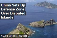 China Sets Up Defense Zone Over Disputed Islands