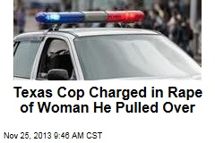 Texas Cop Charged in Rape of Woman He Pulled Over