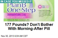 177 Pounds? Don't Bother With Morning-After Pill