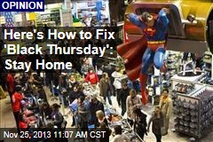 Here's How to Fix 'Black Thursday': Stay Home