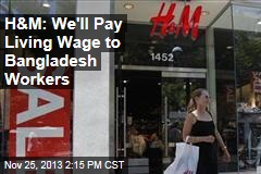 H&M: We'll Pay Living Wage to Bangladesh Workers