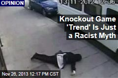 Knockout Game 'Trend' Is Just a Racist Myth
