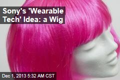 Sony's 'Wearable Tech' Idea: a Wig