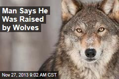 Man Says He Was Raised by Wolves