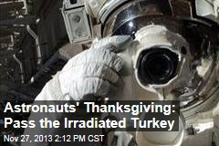Astronauts' Thanksgiving: Pass the Irradiated Turkey