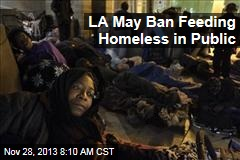 LA May Ban Feeding Homeless in Public