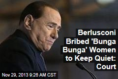 Berlusconi Bribed 'Bunga Bunga' Women to Keep Quiet: Court