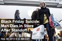 Black Friday Suicide: Man Dies in Store After Standoff