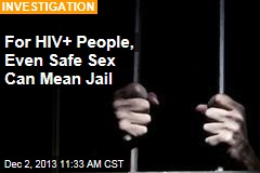 For HIV+ People, Even Safe Sex Mean Jail