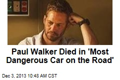 Paul Walker Died in 'Most Dangerous Car on the Road'