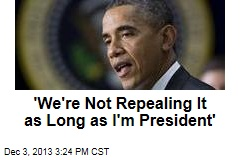 'We're Not Repealing It as Long as I'm President'