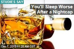 You'll Sleep Worse After a Nightcap