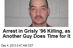 Arrest in Grisly '96 Killing, as Another Guy Does Time for It