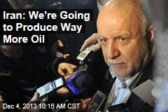 Iran: We're Going to Produce Way More Oil