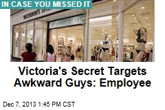 Victoria's Secret Targets Awkward Guys: Employee