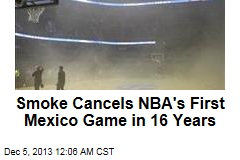 Smoke Cancels NBA's First Mexico Game in 16 Years