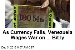 As Currency Falls, Venezuela Wages War on ... Bit.ly