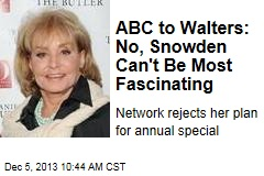 ABC to Walters: No, Snowden Can't Be Most Fascinating