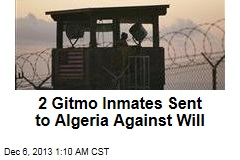 2 Gitmo Inmates Sent to Algeria Against Will
