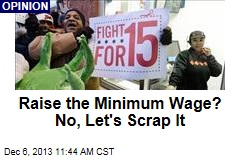 Raise the Minimum Wage? No, Let's Scrap It