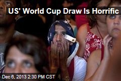 US' World Cup Draw Is Horrific