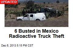 6 Hospitalized After Mexico Radioactive Truck Theft