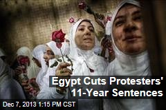 Egypt Cuts Protesters' 11-Year Sentences