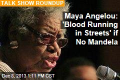 Maya Angelou: 'Blood Running in Streets' if No Mandela