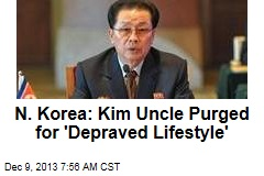Pyongyang: Kim Uncle Purged for 'Depraved Lifestyle'