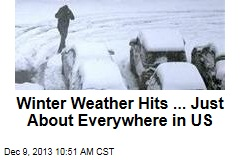 Winter Weather Hits ... Just About Everywhere in US