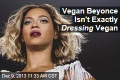 Vegan Beyonce Isn't Exactly Dressing Vegan